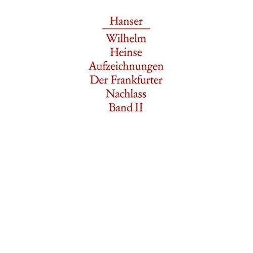 Wilhelm Heinse - Die Aufzeichnungen. Frankfurter Nachlass: Band II: Aufzeichnungen 1784-1803 - Preis vom 05.05.2021 04:54:13 h