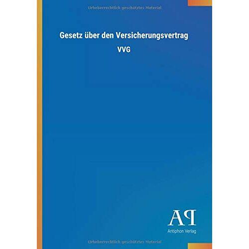 Antiphon Verlag - Gesetz über den Versicherungsvertrag: VVG - Preis vom 15.05.2021 04:43:31 h