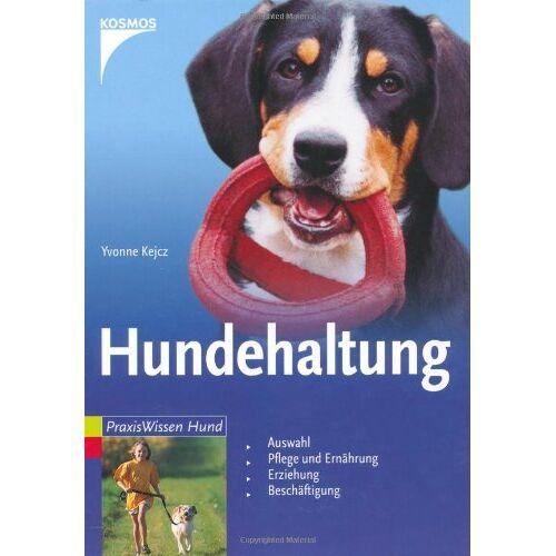 Yvonne Kejcz - Hundehaltung: Auswahl, Pflege und Ernährung, Erziehung, Beschäftigung - Preis vom 19.01.2020 06:04:52 h