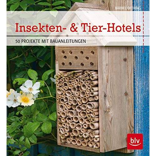 Bärbel Oftring - Insekten- & Tier-Hotels: 50 Projekte mit Bauanleitungen (BLV) - Preis vom 23.01.2021 06:00:26 h
