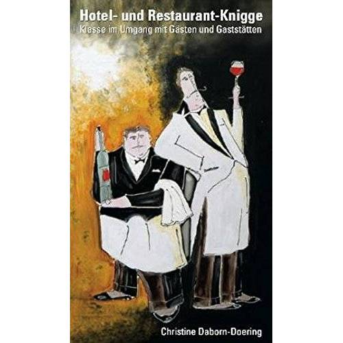 Christine Daborn-Doering - Hotel- und Restaurant-Knigge: Klasse im Umgang mit Gästen und Gäststätten - Preis vom 08.05.2021 04:52:27 h