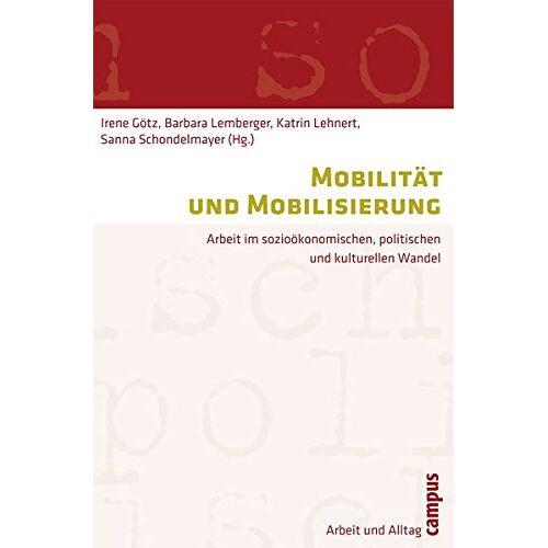 Irene Götz - Mobilität und Mobilisierung: Arbeit im sozioökonomischen, politischen und kulturellen Wandel (Arbeit und Alltag) - Preis vom 21.10.2020 04:49:09 h