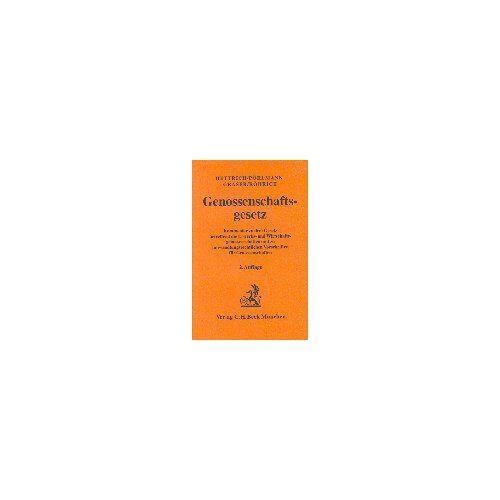 Eduard Hettrich - Genossenschaftsgesetz: Kommentar zu dem Gesetz betreffend die Erwerbs- und Wirtschaftsgenossenschaften und zu umwandlungsrechtlichen Vorschriften für Genossenschaften - Preis vom 10.05.2021 04:48:42 h