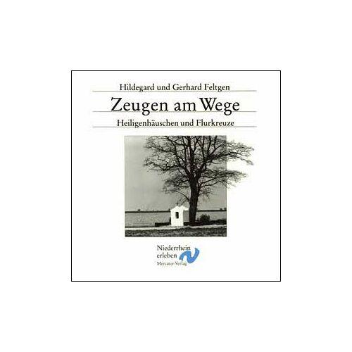 Gerhard Feltgen - Zeugen am Wege: Flurkreuze und Heiligenhäuschen - Preis vom 23.01.2021 06:00:26 h