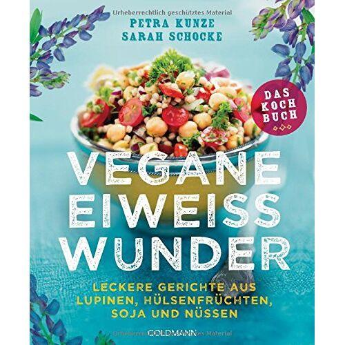 Petra Kunze - Vegane Eiweißwunder - Das Kochbuch: Leckere Gerichte aus Lupinen, Hülsenfrüchten, Soja und Nüssen - Preis vom 13.05.2021 04:51:36 h