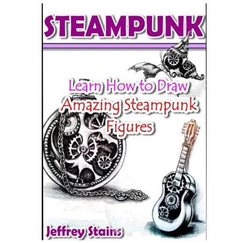 Jeffrey Stains - Steampunk: Learn How to Draw Amazing Steampunk Figures! (Steampunk Drawing with Fun!, Band 2) - Preis vom 25.02.2021 06:08:03 h