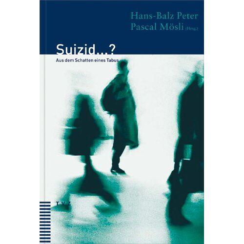 Hans-Balz Peter - Suizid...?: Aus dem Schatten eines Tabus - Preis vom 17.04.2021 04:51:59 h