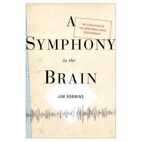 Jim Robbins - A Symphony in the Brain: The Evolution of the New Brain Wave Biofeedback - Preis vom 14.04.2021 04:53:30 h