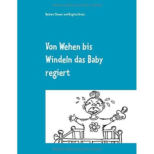 Barbara Theuer - Von Wehen bis Windeln das Baby regiert - Preis vom 06.03.2021 05:55:44 h