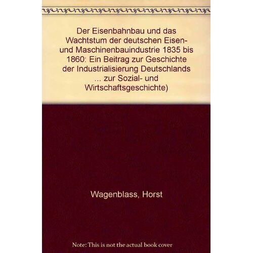 - Der Eisenbahnbau und das Wachstum der deutschen Eisen- und Maschinenbauindustrie 1835-1860 - Preis vom 13.04.2021 04:49:48 h
