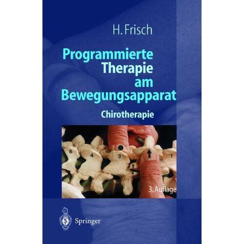Herbert Frisch - Programmierte Therapie am Bewegungsapparat: Chirotherapie - Preis vom 12.05.2021 04:50:50 h