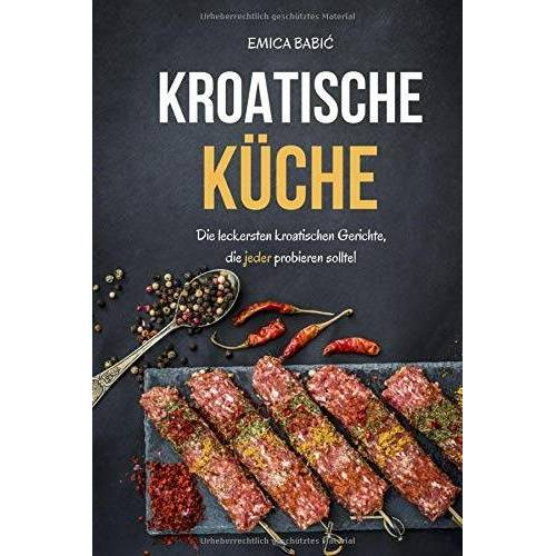 Emica Babić - Kroatische Küche: Die leckersten kroatischen Gerichte, die jeder probieren sollte! - Preis vom 05.09.2020 04:49:05 h