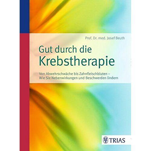Josef Beuth - Gut durch die Krebstherapie: Von Abszess bis Zahnfleischbluten - Wie Sie Nebenwirkungen und Beschwerden lindern - Preis vom 22.01.2021 05:57:24 h