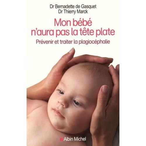 Gasquet, Bernadette de - Mon bébé n'aura pas la tête plate : Prévenir et traiter la plagiocéphalie - Preis vom 21.10.2020 04:49:09 h
