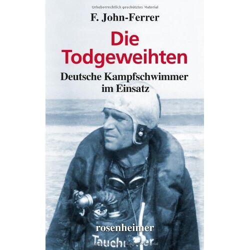 F. John-Ferrer - Die Todgeweihten - Deutsche Kampfschwimmer im Einsatz - Preis vom 14.04.2021 04:53:30 h