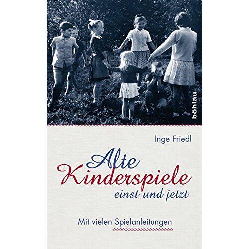 Inge Friedl - Alte Kinderspiele - einst und jetzt: Mit vielen Spielanleitungen - Preis vom 21.10.2020 04:49:09 h