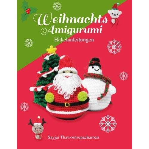 Sayjai Thawornsupacharoen - Weihnachts Amigurumi: Häkelanleitungen (Sayjais Amigurumi Häkelanleitungen, Band 6) - Preis vom 17.04.2021 04:51:59 h