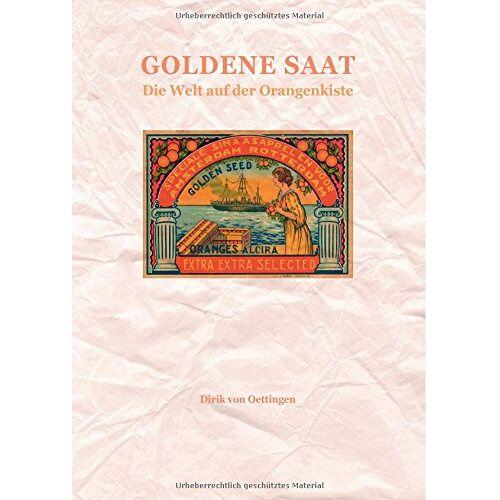 Oettingen, Dirik von - Goldene Saat: Die Welt auf der Orangenkiste - Preis vom 10.04.2021 04:53:14 h