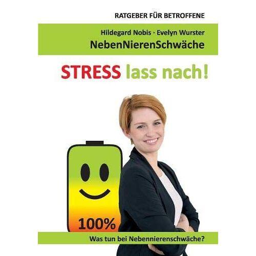 Hildegard Nobis - STRESS lass nach!: Ratgeber für Betroffene. Was tun bei Nebennierenschwäche? - Preis vom 05.09.2020 04:49:05 h