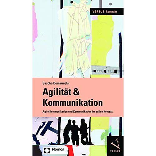 Sascha Demarmels - Agilität & Kommunikation: Agile Kommunikation und Kommunikation im agilen Kontext - Preis vom 09.12.2019 05:59:58 h
