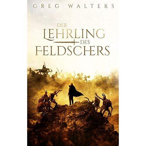 Greg Walters - Der Lehrling des Feldschers (Die Feldscher Chroniken) - Preis vom 10.04.2021 04:53:14 h