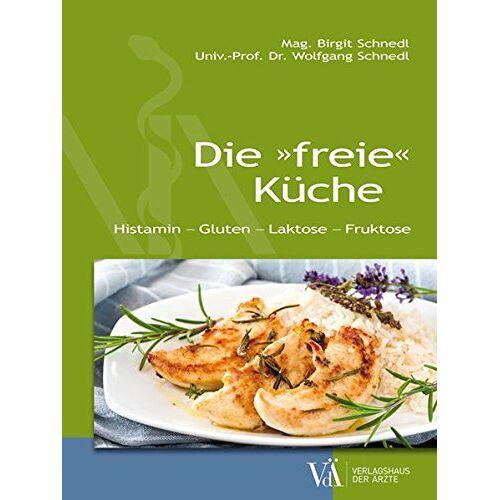 Wolfgang Schnedl - Die freie Küche: Histamin - Gluten - Laktose - Fruktose - Preis vom 09.05.2021 04:52:39 h