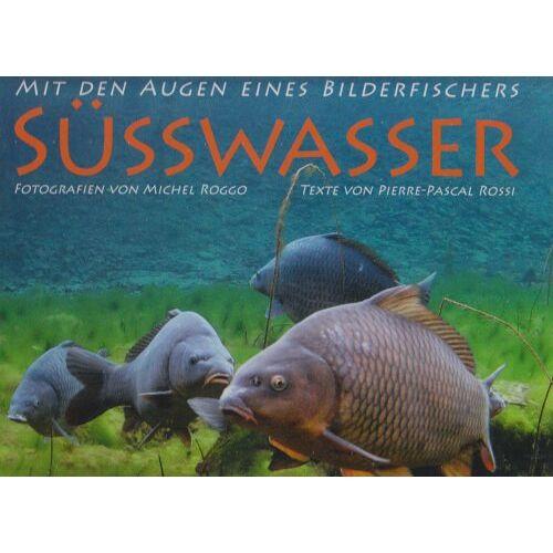 Rossi, Pierre P - Süsswasser: Mit den Augen eines Bilderfischers - Preis vom 20.10.2020 04:55:35 h