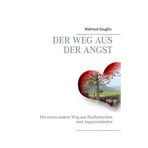 Waltraud Gauglitz - Der Weg aus der Angst: Der etwas andere Weg aus Panikattacken und Angstzuständen - Preis vom 21.10.2020 04:49:09 h