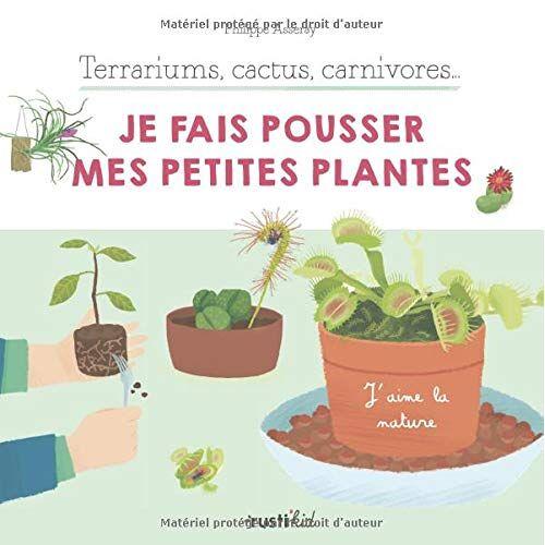 - Terrariums, cactus, carnivores... Je fais pousser mes petites plantes (J'aime la nature) - Preis vom 21.10.2020 04:49:09 h