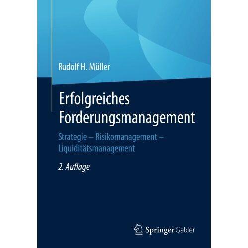 Müller, Rudolf H. - Erfolgreiches Forderungsmanagement: Strategie - Risikomanagement - Liquiditätsmanagement - Preis vom 04.09.2020 04:54:27 h