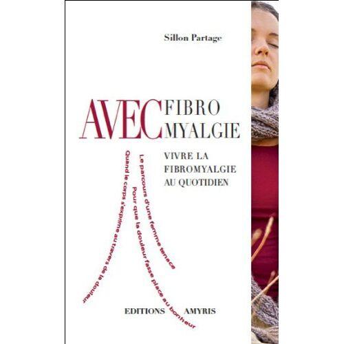 Sillon Partage - Avec Fibromyalgie : Vivre la fibromyalgie au quotidien - Preis vom 03.05.2021 04:57:00 h