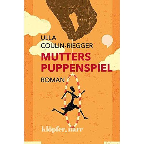 Ulla Coulin-Riegger - MUTTERS PUPPENSPIEL. ROMAN - Preis vom 06.03.2021 05:55:44 h