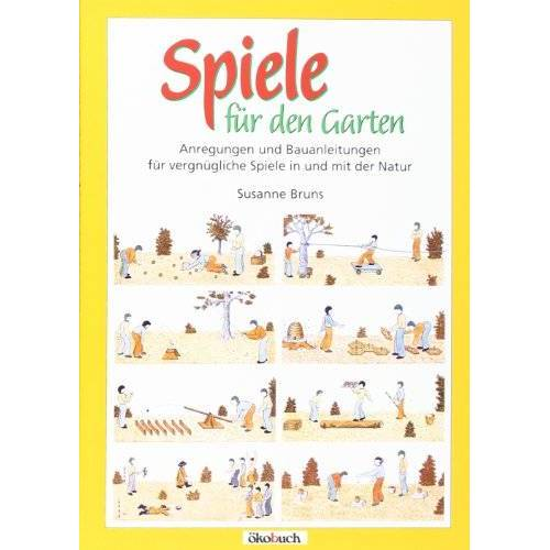 Susanne Bruns - Spiele für den Garten: Anregungen und Bauanleitungen für vergnügliche Spiele in und mit der Natur - Preis vom 20.10.2020 04:55:35 h