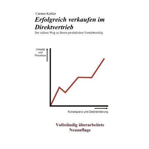 Carsten Kettler - Erfolgreich verkaufen im Direktvertrieb: Der sichere Weg zu Ihrem persönlichen Vertriebserfolg - Preis vom 07.05.2021 04:52:30 h
