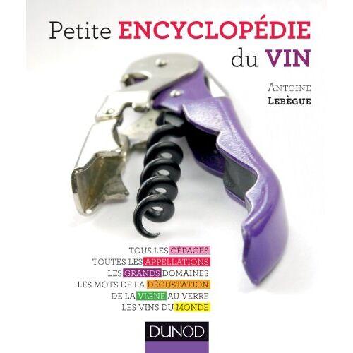 Antoine LebŠgue - Petite Encyclop'die Du Vin: Tous Les Cepages, Toutes Appellations - Preis vom 21.10.2020 04:49:09 h