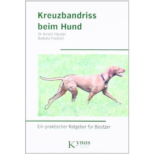 Kirsten Häusler - Kreuzbandriss beim Hund: Ein praktischer Ratgeber für Besitzer - Preis vom 26.02.2021 06:01:53 h