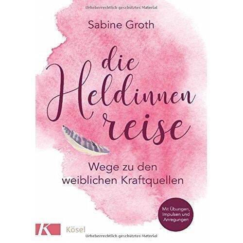 Sabine Groth - Die Heldinnenreise: Wege zu den weiblichen Kraftquellen. Mit Übungen, Impulsen und Anregungen - Preis vom 31.03.2020 04:56:10 h