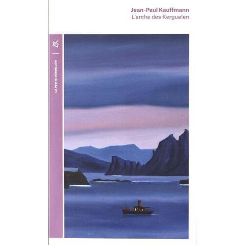 Jean-Paul Kauffmann - L'arche des Kerguelen : Voyage aux îles de la Désolation - Preis vom 20.10.2020 04:55:35 h