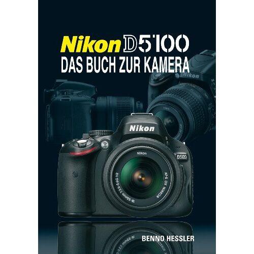 Benno Hessler - Nikon D5100: Das Buch zur Kamera - Preis vom 21.04.2021 04:48:01 h