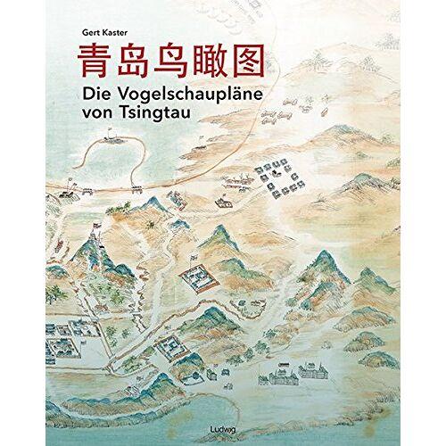 Gert Kaster - Die Vogelschaupläne von Tsingtau - Preis vom 09.04.2021 04:50:04 h