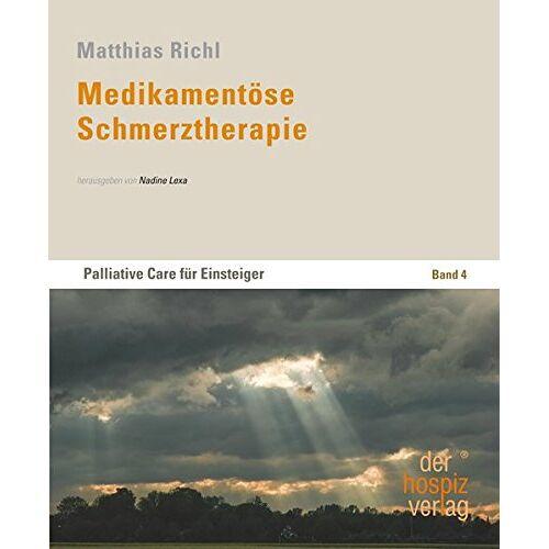 Matthias Richl - Medikamentöse Schmerztherapie: Palliative Care für Einsteiger - Band 4 - Preis vom 28.10.2020 05:53:24 h