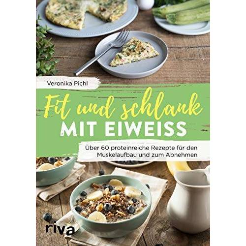 Veronika Pichl - Fit und schlank mit Eiweiß: Über 60 proteinreiche Rezepte für den Muskelaufbau und zum Abnehmen - Preis vom 23.02.2021 06:05:19 h