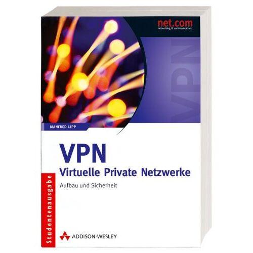 Manfred Lipp - VPN -  Virtuelle Private Netzwerke: Aufbau und Sicherheit (net.com) - Preis vom 13.08.2020 04:48:24 h