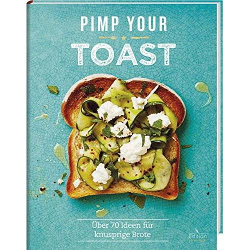 - Pimp your Toast - Über 70 Ideen für knusprige Brote - Preis vom 12.04.2021 04:50:28 h