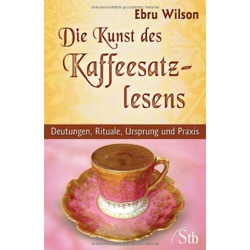 Ebru Wilson - Die Kunst des Kaffeesatz-Lesens: Deutungen, Rituale, Ursprung und Praxis - Preis vom 05.05.2021 04:54:13 h
