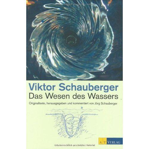 Viktor Schauberger - Das Wesen des Wassers: Originaltexte - Preis vom 20.10.2020 04:55:35 h