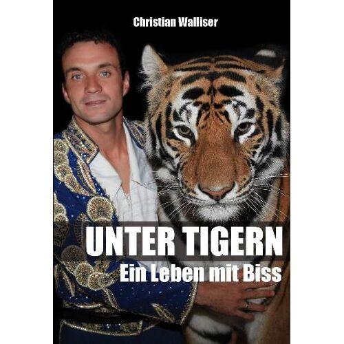 Christian Walliser - Unter Tigern: Ein Leben mit Biss - Preis vom 16.04.2021 04:54:32 h