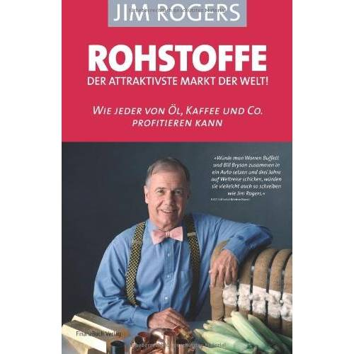 Jim Rogers - Rohstoffe - der attraktivste Markt der Welt: Wie jeder von Öl, Kaffee und Co profitieren kann - Preis vom 21.10.2020 04:49:09 h