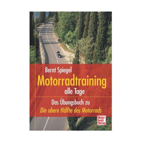 Bernt Spiegel - Motorradtraining alle Tage: Das Übungsbuch zu »Die obere Hälfte des Motorrads« - Preis vom 20.10.2020 04:55:35 h