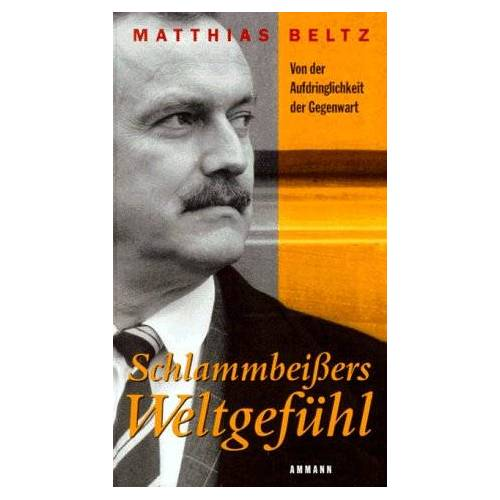 Matthias Beltz - Schlammbeißers Weltgefühl. Von der Aufdringlichkeit der Gegenwart - Preis vom 04.09.2020 04:54:27 h